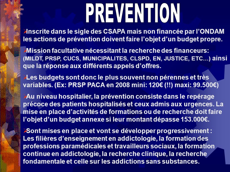 Inscrite dans le sigle des CSAPA mais non financée par lONDAM les actions de prévention doivent faire lobjet dun budget propre. Mission facultative né