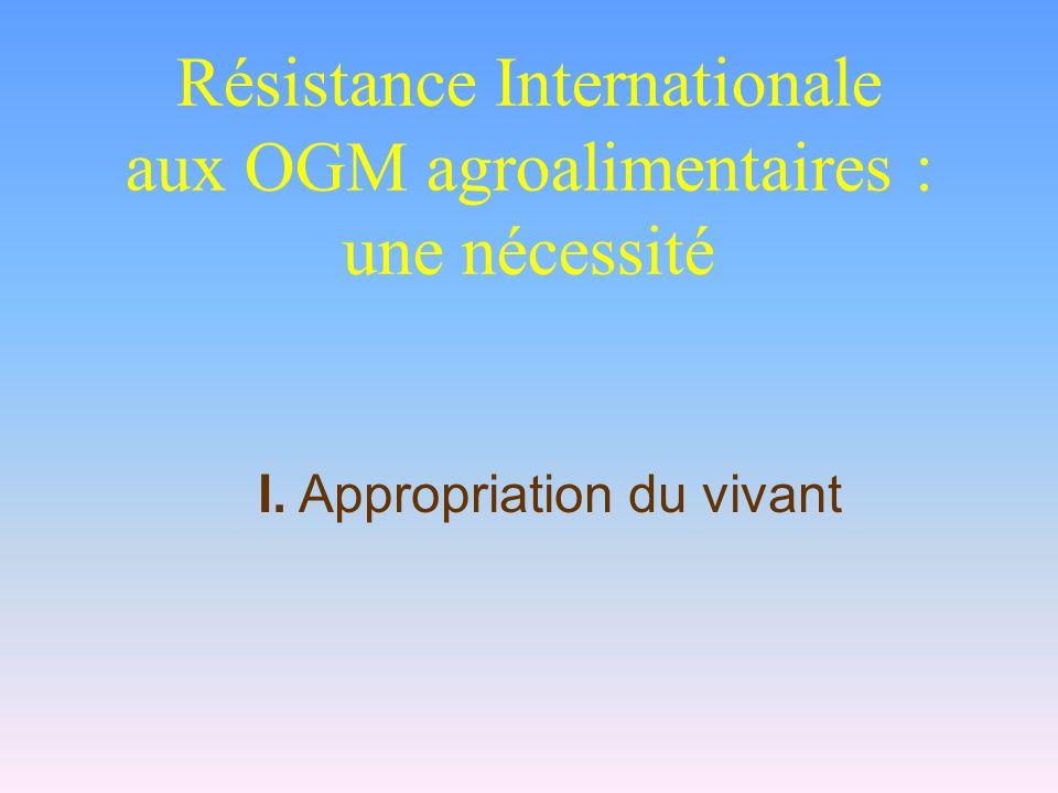Résistance Internationale aux OGM agroalimentaires : une nécessité I. Appropriation du vivant