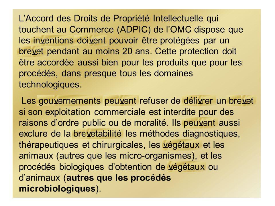 LAccord des Droits de Propriété Intellectuelle qui touchent au Commerce (ADPIC) de lOMC dispose que les inventions doivent pouvoir être protégées par