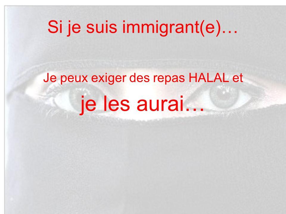 Si je suis immigrant(e)… Je peux exiger des repas HALAL et je les aurai…