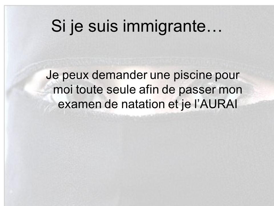 Si je suis immigrante… Je peux demander une piscine pour moi toute seule afin de passer mon examen de natation et je lAURAI