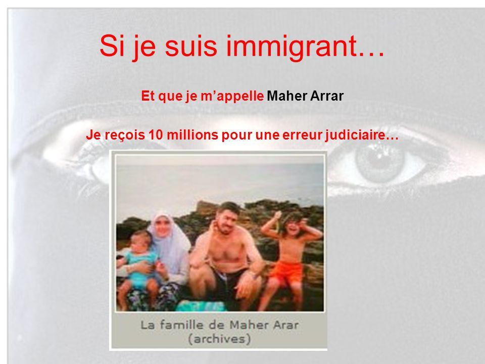 Si je suis immigrant… Et que je mappelle Maher Arrar Je reçois 10 millions pour une erreur judiciaire…