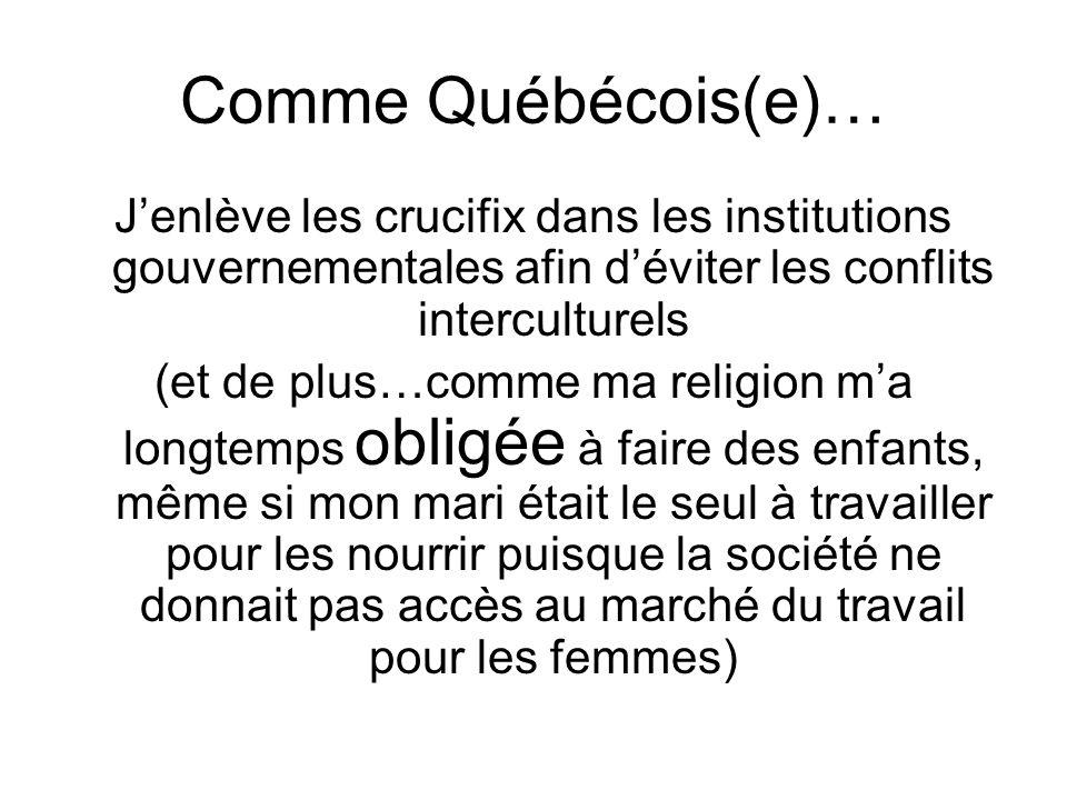 Comme Québécois(e)… Jenlève les crucifix dans les institutions gouvernementales afin déviter les conflits interculturels (et de plus…comme ma religion