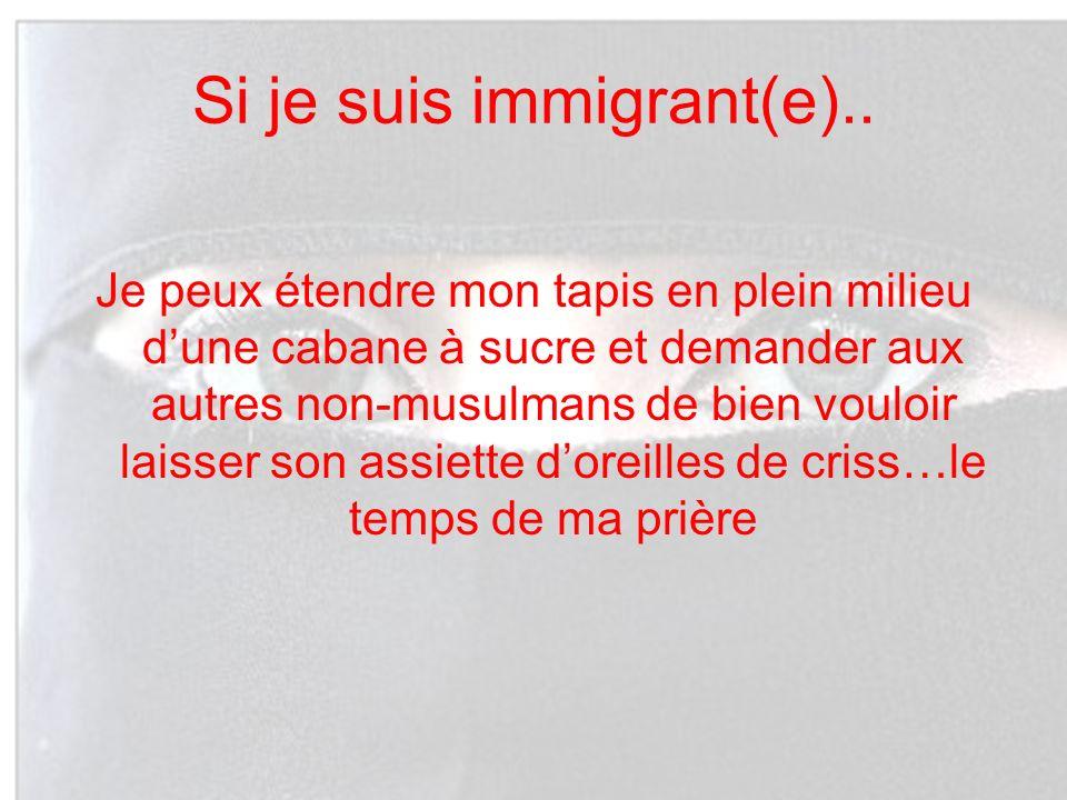 Si je suis immigrant(e).. Je peux étendre mon tapis en plein milieu dune cabane à sucre et demander aux autres non-musulmans de bien vouloir laisser s