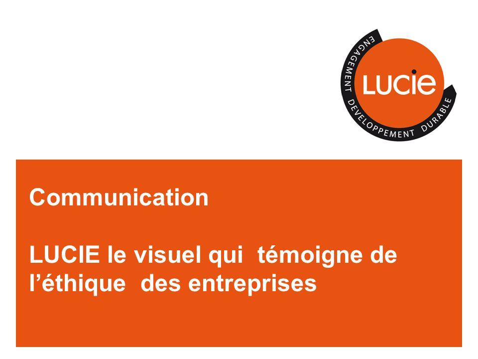 Communication LUCIE le visuel qui témoigne de léthique des entreprises