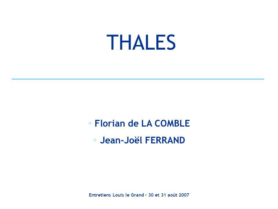 Entretiens Louis le Grand – 30 et 31 août 2007 THALES Florian de LA COMBLE Jean-Joël FERRAND