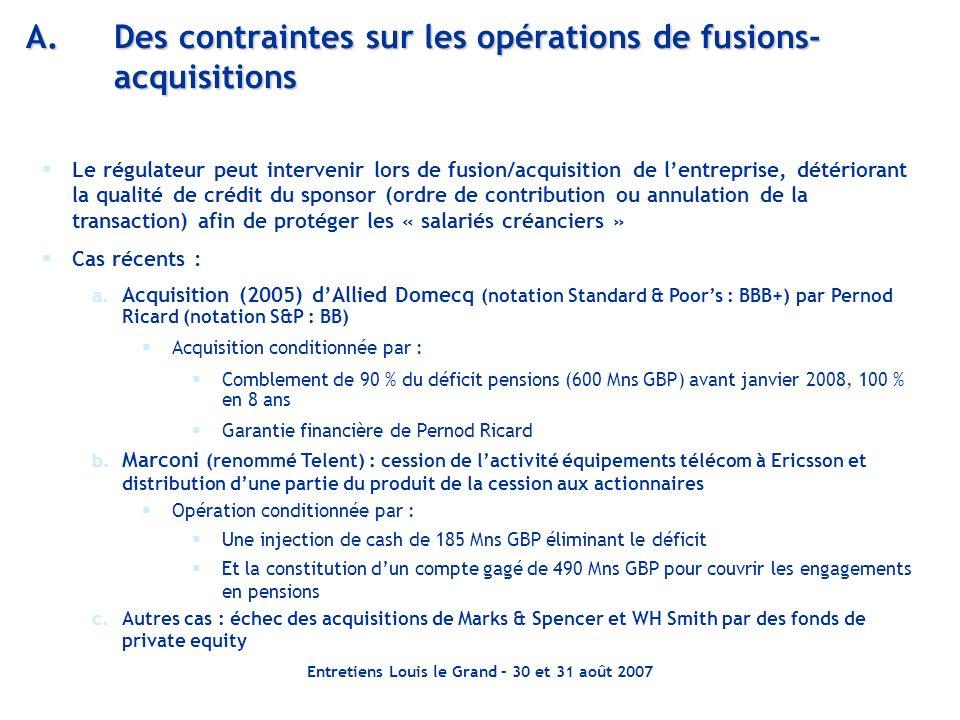 Entretiens Louis le Grand – 30 et 31 août 2007 A.Des contraintes sur les opérations de fusions- acquisitions Le régulateur peut intervenir lors de fus