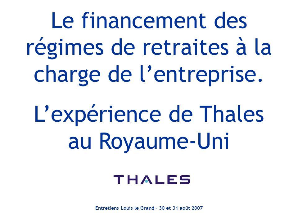 Entretiens Louis le Grand – 30 et 31 août 2007 Le financement des régimes de retraites à la charge de lentreprise. Lexpérience de Thales au Royaume-Un