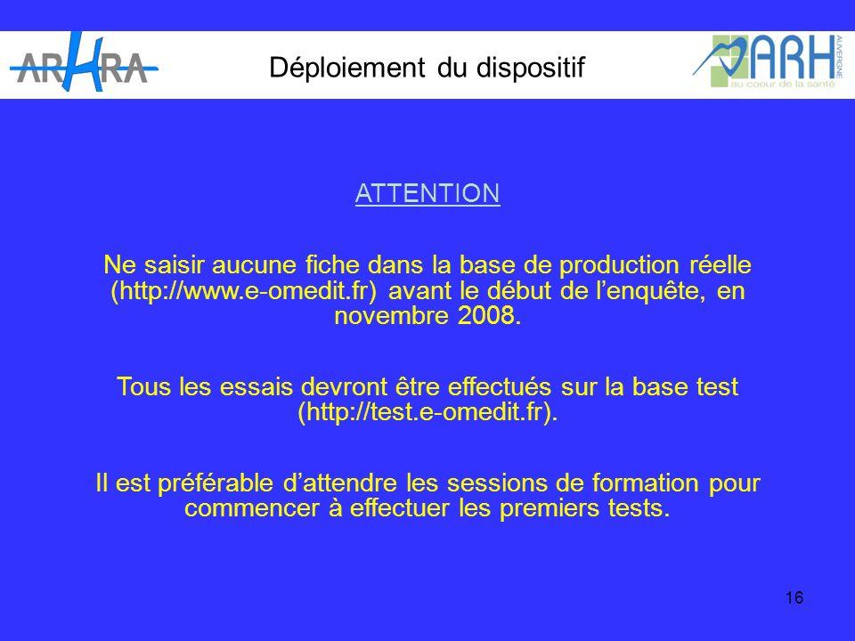 16 Déploiement du dispositif ATTENTION Ne saisir aucune fiche dans la base de production réelle (http://www.e-omedit.fr) avant le début de lenquête, en novembre 2008.