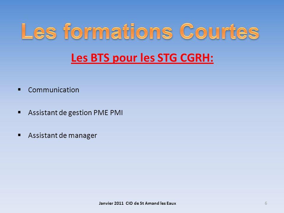 Les BTS pour les STG CGRH: Communication Assistant de gestion PME PMI Assistant de manager Janvier 2011 CIO de St Amand les Eaux6