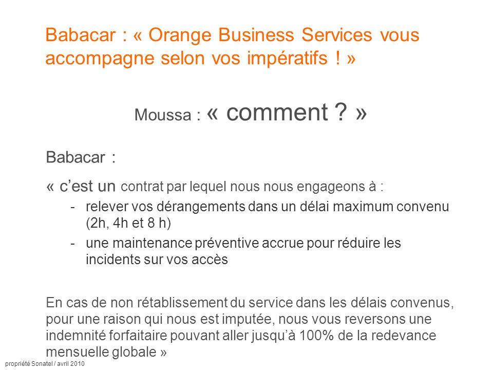 propriété Sonatel / avril 2010 Babacar : « Orange Business Services vous accompagne selon vos impératifs .
