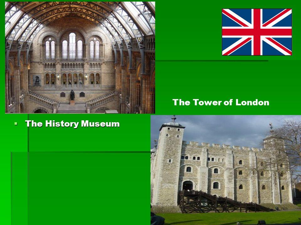 The History Museum The History Museum The Tower of London