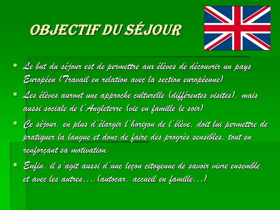 Objectif du séjour Objectif du séjour Le but du séjour est de permettre aux élèves de découvrir un pays Européen (Travail en relation avec la section