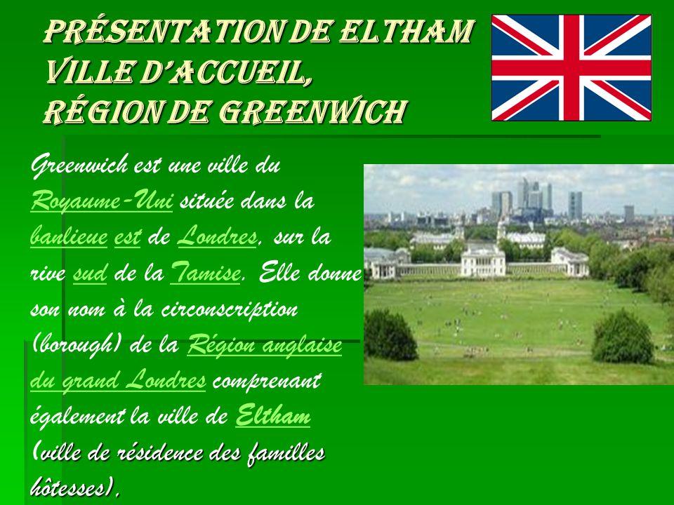 Présentation de Eltham Ville daccueil, région de Greenwich ville de résidence des familles hôtesses), Greenwich est une ville du Royaume-Uni située da