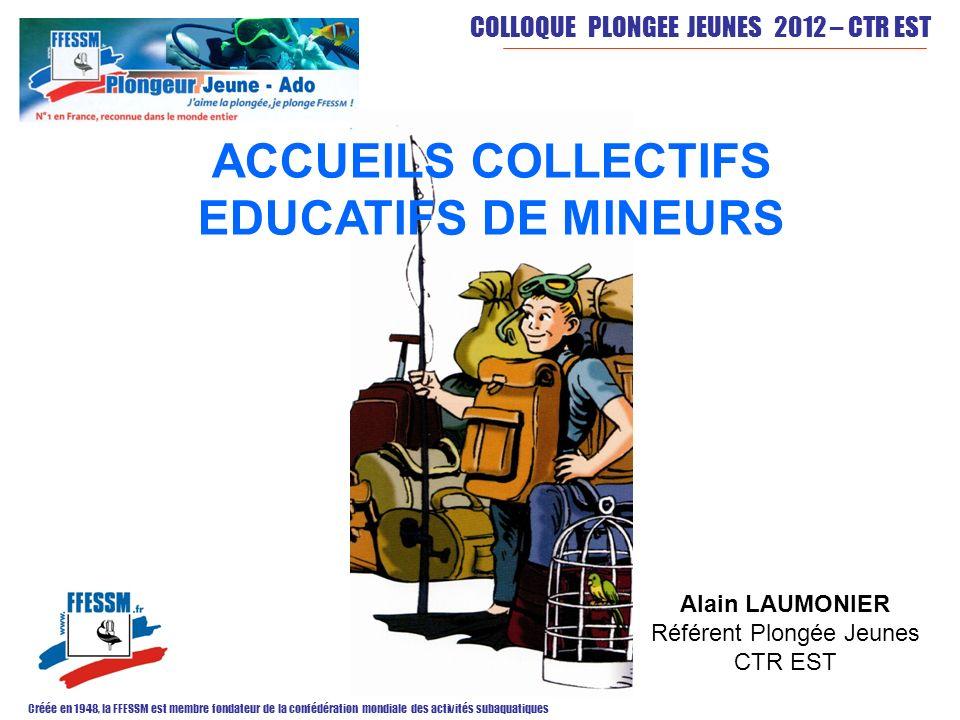 COLLOQUE PLONGEE JEUNES 2012 – CTR EST Créée en 1948, la FFESSM est membre fondateur de la confédération mondiale des activités subaquatiques Alain LA