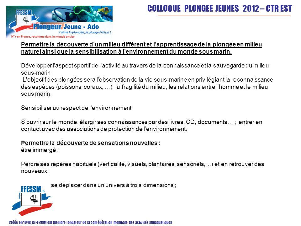 COLLOQUE PLONGEE JEUNES 2012 – CTR EST Créée en 1948, la FFESSM est membre fondateur de la confédération mondiale des activités subaquatiques Permettr