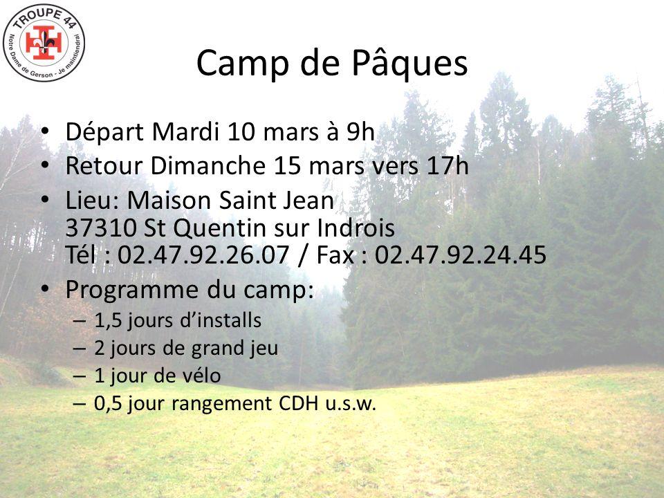 Camp de Pâques Départ Mardi 10 mars à 9h Retour Dimanche 15 mars vers 17h Lieu: Maison Saint Jean 37310 St Quentin sur Indrois Tél : 02.47.92.26.07 / Fax : 02.47.92.24.45 Programme du camp: – 1,5 jours dinstalls – 2 jours de grand jeu – 1 jour de vélo – 0,5 jour rangement CDH u.s.w.