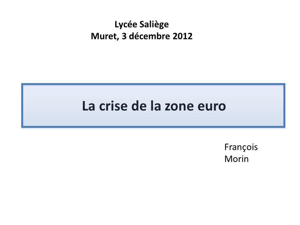 François Morin La crise de la zone euro Lycée Saliège Muret, 3 décembre 2012