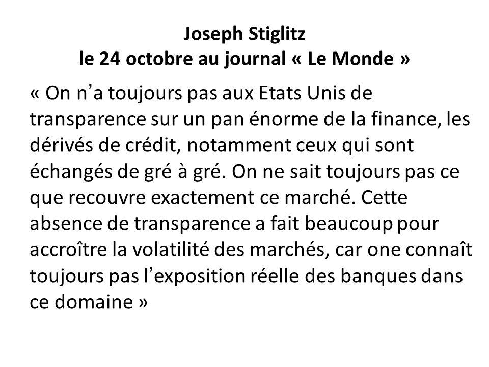 Joseph Stiglitz le 24 octobre au journal « Le Monde » « On na toujours pas aux Etats Unis de transparence sur un pan énorme de la finance, les dérivés