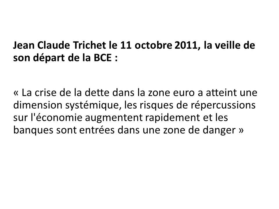 Jean Claude Trichet le 11 octobre 2011, la veille de son départ de la BCE : « La crise de la dette dans la zone euro a atteint une dimension systémiqu