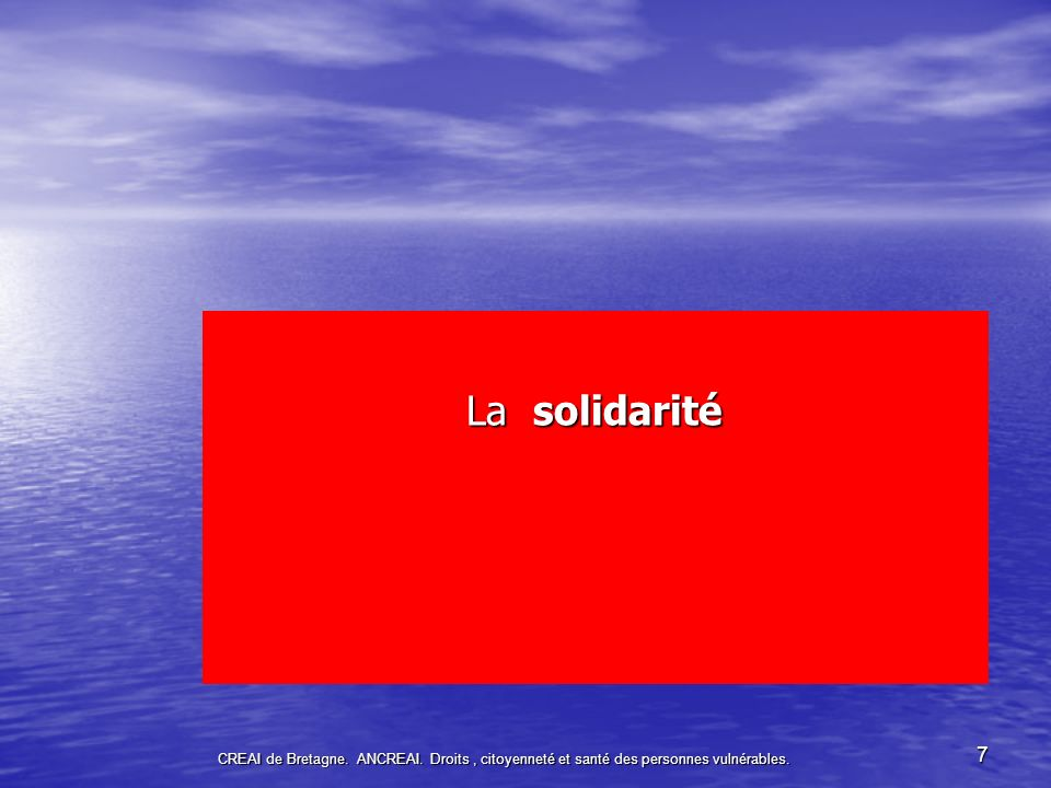 CREAI de Bretagne. ANCREAI. Droits, citoyenneté et santé des personnes vulnérables. 7 La solidarité
