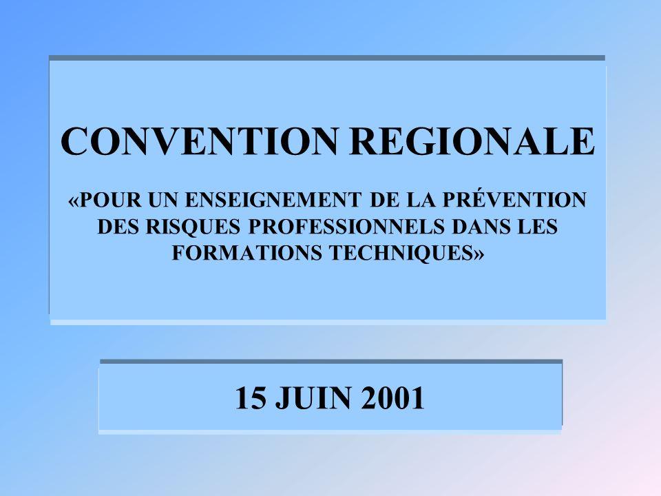 CONVENTION REGIONALE «POUR UN ENSEIGNEMENT DE LA PRÉVENTION DES RISQUES PROFESSIONNELS DANS LES FORMATIONS TECHNIQUES» 15 JUIN 2001