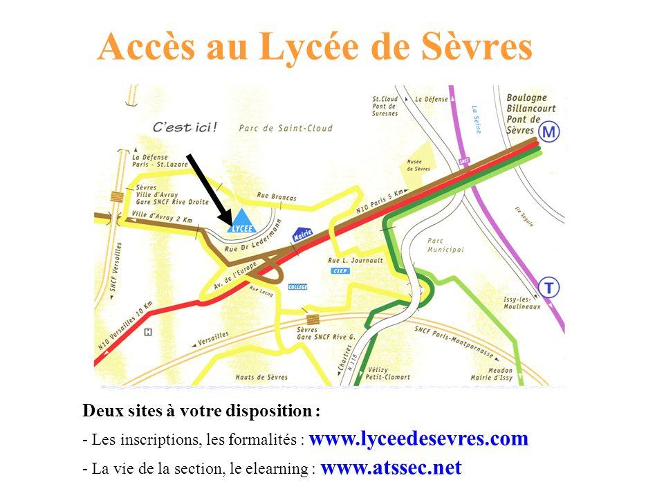 Accès au Lycée de Sèvres Deux sites à votre disposition : - Les inscriptions, les formalités : www.lyceedesevres.com - La vie de la section, le elearn