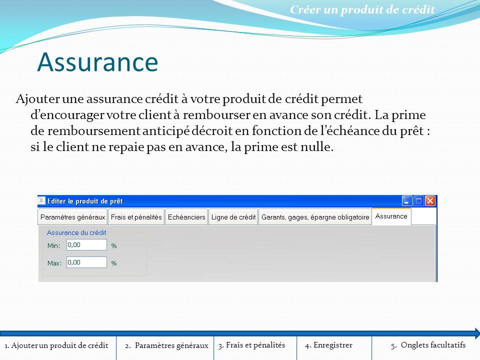 1. Ajouter un produit de crédit Créer un produit de crédit 2. Paramètres généraux 3. Frais et pénalités4. Enregistrer5. Onglets facultatifs Assurance
