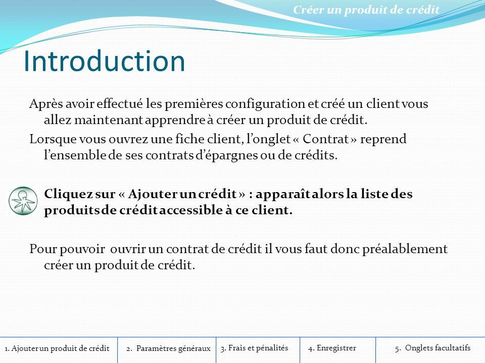 1. Ajouter un produit de crédit Créer un produit de crédit 2. Paramètres généraux 3. Frais et pénalités4. Enregistrer5. Onglets facultatifs Introducti