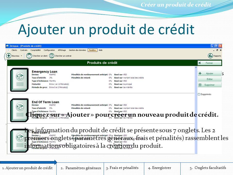 1. Ajouter un produit de crédit Créer un produit de crédit 2. Paramètres généraux 3. Frais et pénalités4. Enregistrer5. Onglets facultatifs Ajouter un