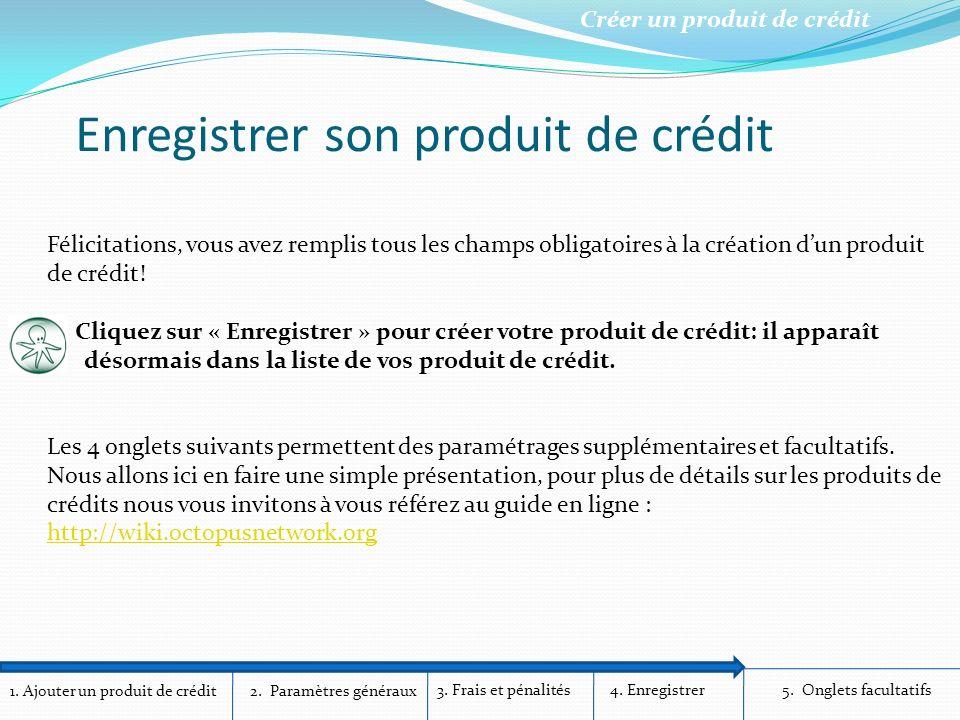 1. Ajouter un produit de crédit Créer un produit de crédit 2. Paramètres généraux 3. Frais et pénalités4. Enregistrer5. Onglets facultatifs Félicitati
