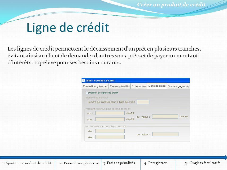 1. Ajouter un produit de crédit Créer un produit de crédit 2. Paramètres généraux 3. Frais et pénalités4. Enregistrer5. Onglets facultatifs Ligne de c