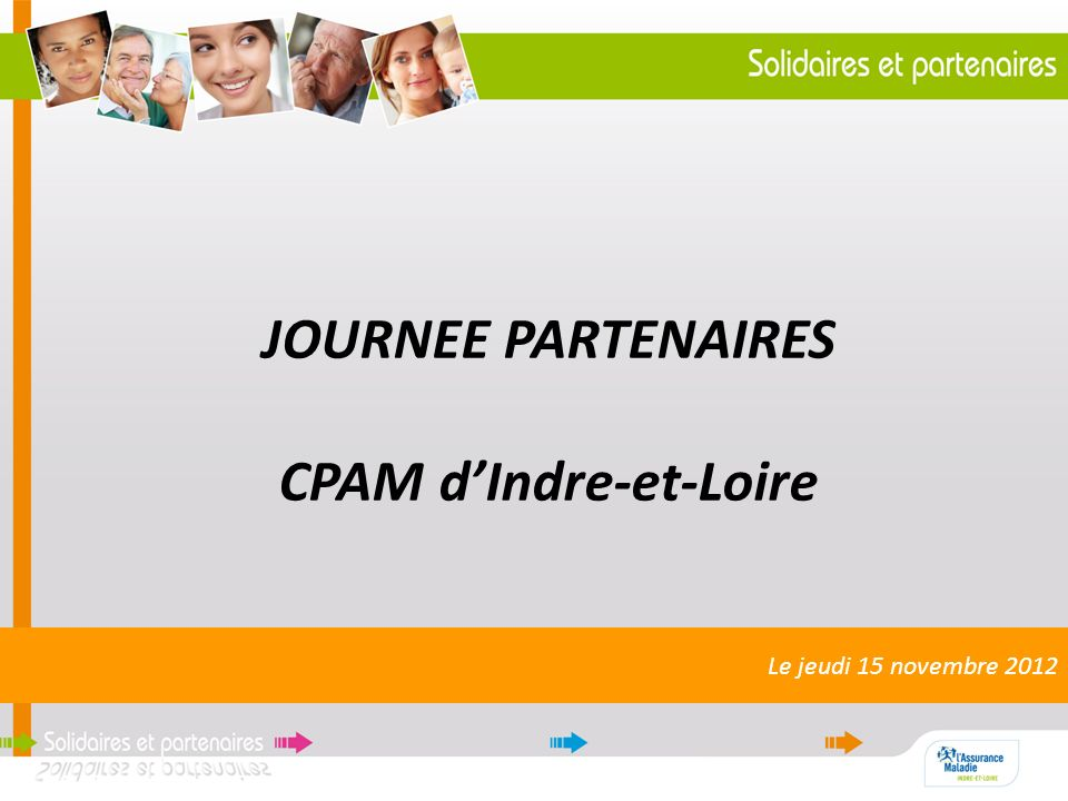 Le jeudi 15 novembre 2012 JOURNEE PARTENAIRES CPAM dIndre-et-Loire