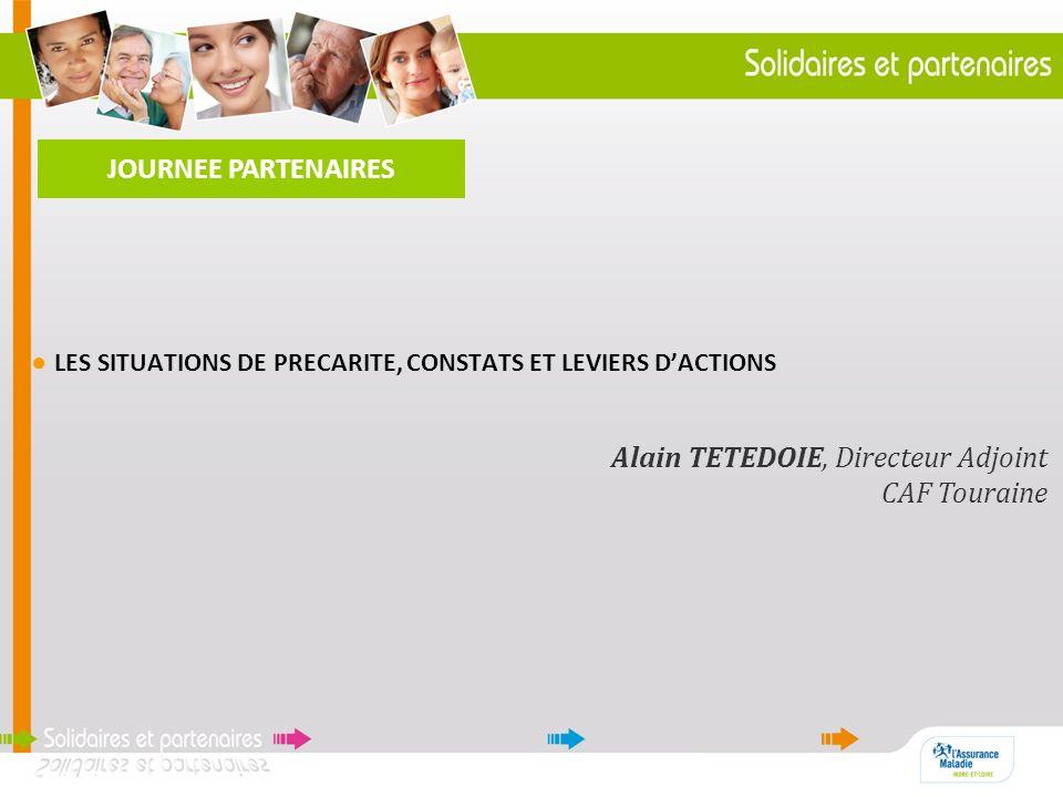 LES SITUATIONS DE PRECARITE, CONSTATS ET LEVIERS DACTIONS JOURNEE PARTENAIRES Alain TETEDOIE, Directeur Adjoint CAF Touraine
