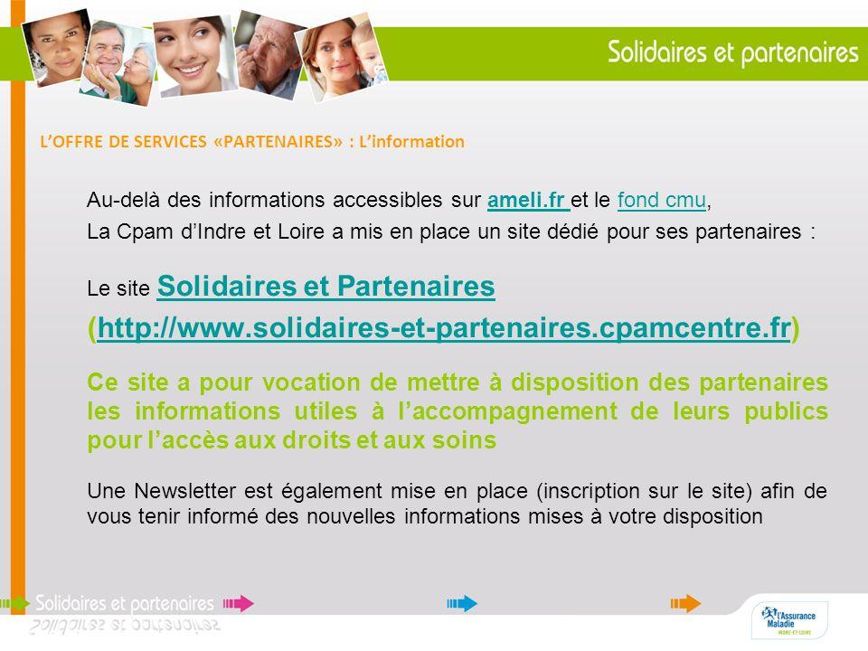 LOFFRE DE SERVICES «PARTENAIRES» : Linformation Au-delà des informations accessibles sur ameli.fr et le fond cmu,ameli.fr fond cmu La Cpam dIndre et L
