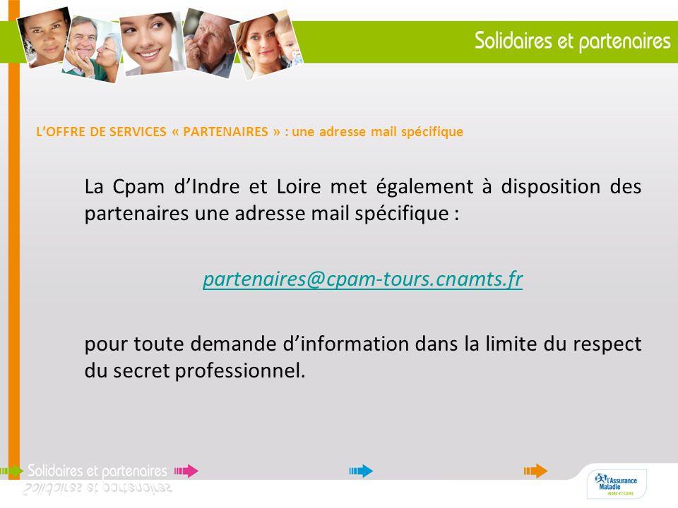 LOFFRE DE SERVICES « PARTENAIRES » : une adresse mail spécifique La Cpam dIndre et Loire met également à disposition des partenaires une adresse mail