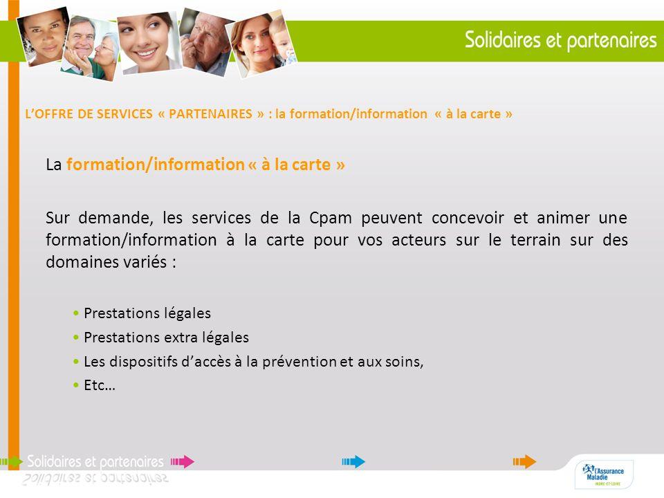 LOFFRE DE SERVICES « PARTENAIRES » : la formation/information « à la carte » La formation/information « à la carte » Sur demande, les services de la C