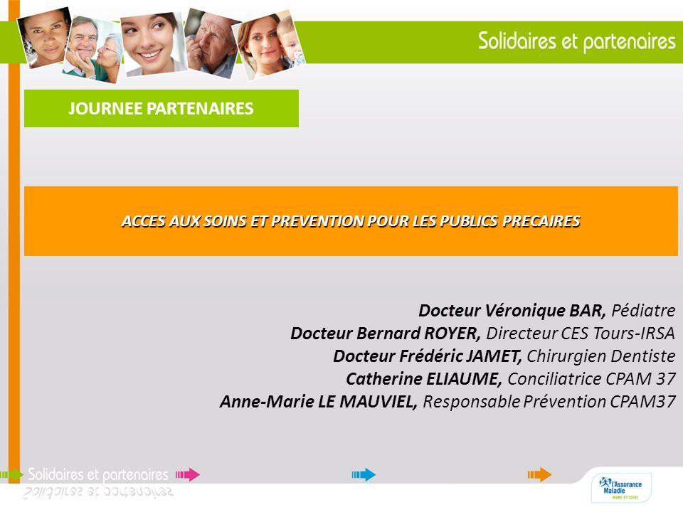 JOURNEE PARTENAIRES Docteur Véronique BAR, Pédiatre Docteur Bernard ROYER, Directeur CES Tours-IRSA Docteur Frédéric JAMET, Chirurgien Dentiste Cather