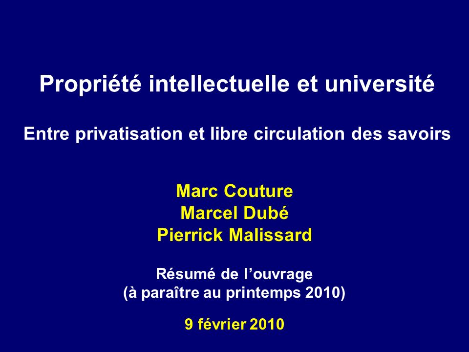 Propriété intellectuelle et université Marc Couture Marcel Dubé Pierrick Malissard Résumé de louvrage (à paraître au printemps 2010) 9 février 2010 En