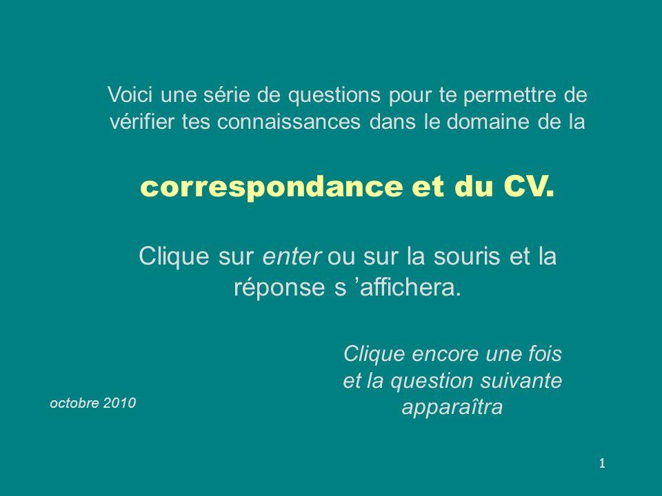 1 Voici une série de questions pour te permettre de vérifier tes connaissances dans le domaine de la correspondance et du CV.