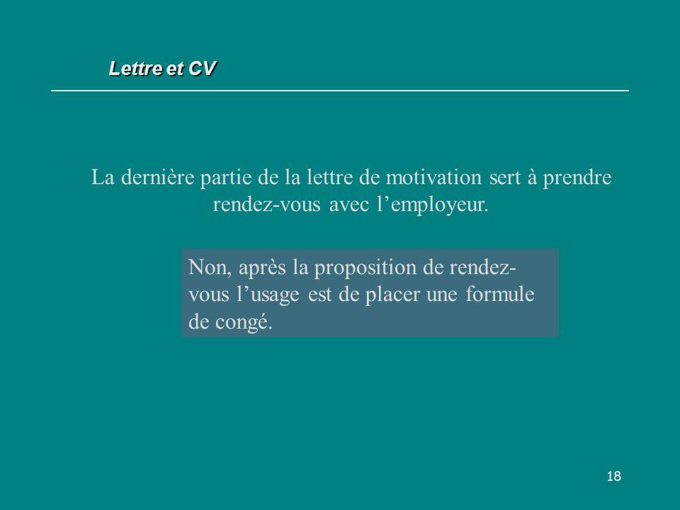 18 La dernière partie de la lettre de motivation sert à prendre rendez-vous avec lemployeur.