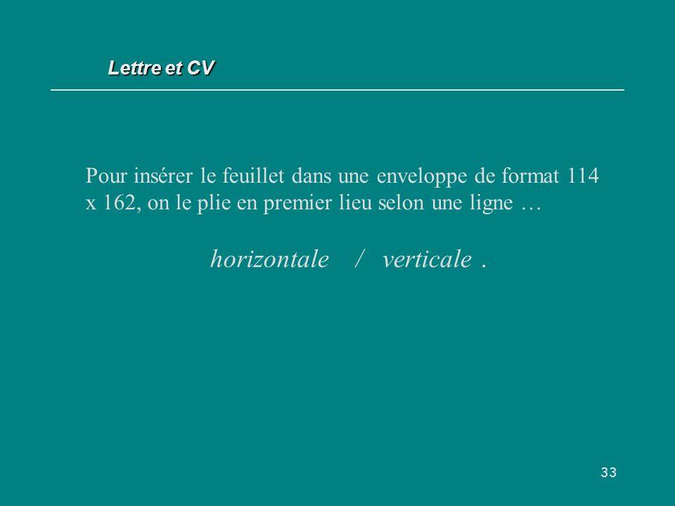 33 Pour insérer le feuillet dans une enveloppe de format 114 x 162, on le plie en premier lieu selon une ligne … horizontale / verticale.