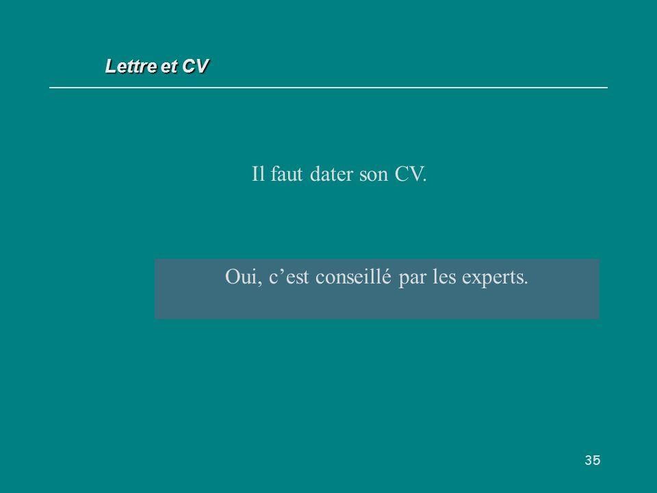 35 Il faut dater son CV. V / F ? Oui, cest conseillé par les experts. Lettre et CV