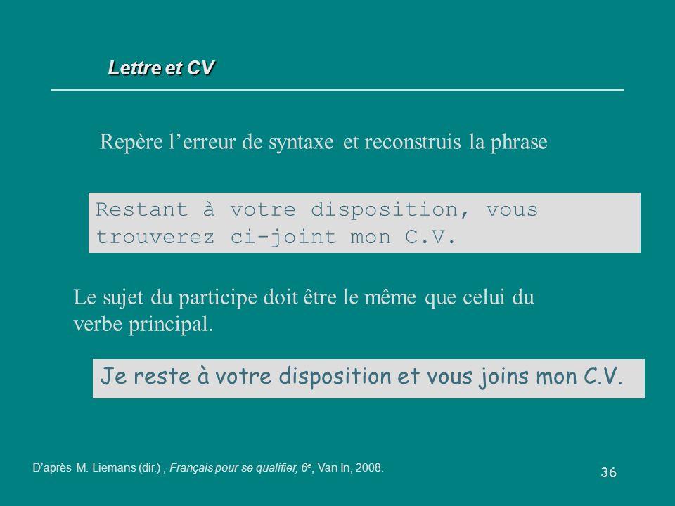 36 Lettre et CV Repère lerreur de syntaxe et reconstruis la phrase Restant à votre disposition, vous trouverez ci-joint mon C.V.