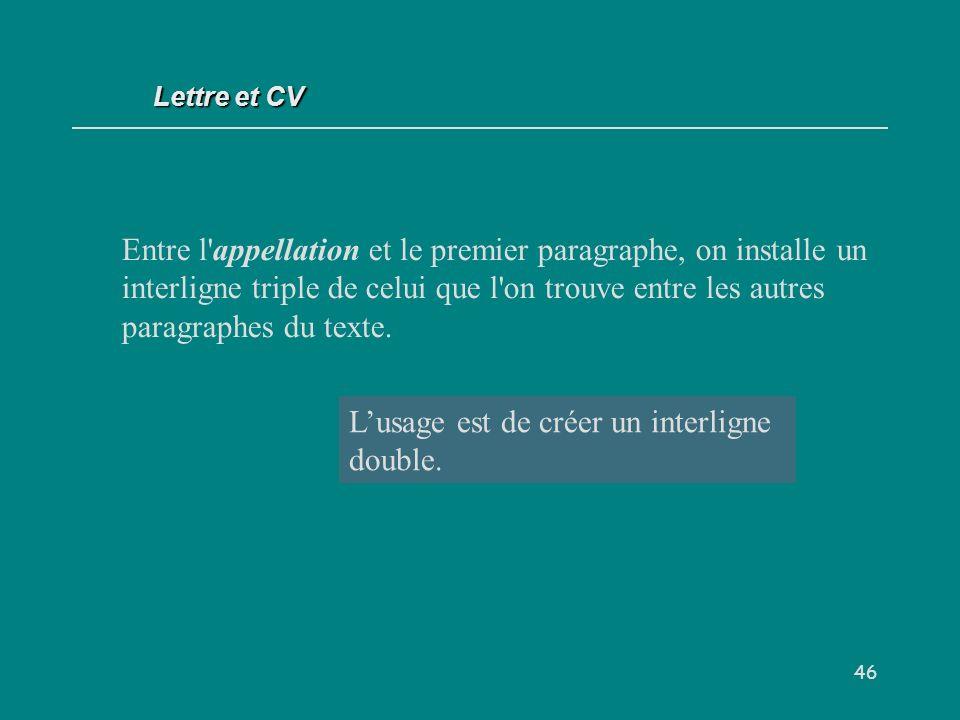 46 Entre l appellation et le premier paragraphe, on installe un interligne triple de celui que l on trouve entre les autres paragraphes du texte.