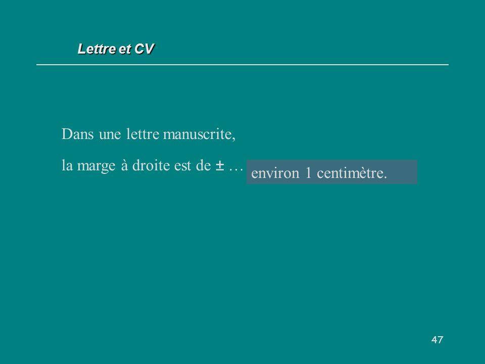 47 Dans une lettre manuscrite, la marge à droite est de ± … cm. environ 1 centimètre. Lettre et CV