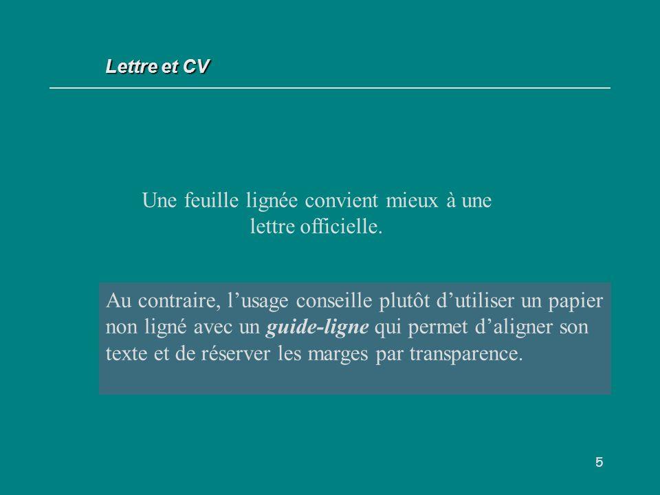 5 Une feuille lignée convient mieux à une lettre officielle.