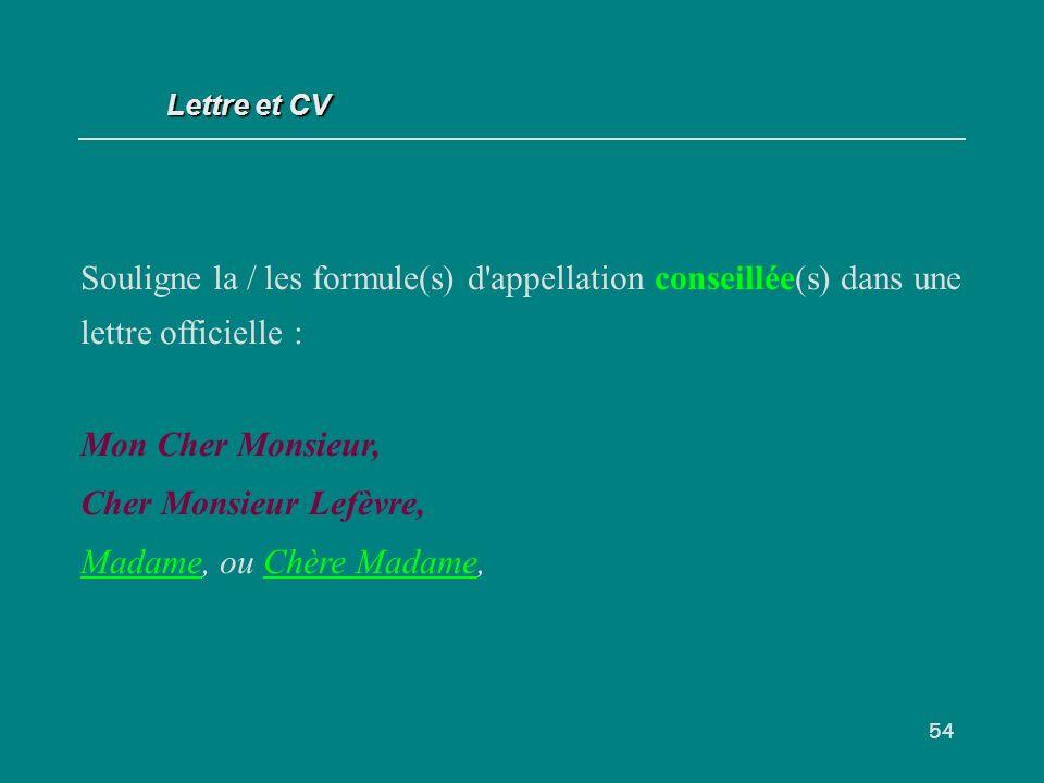 54 Souligne la / les formule(s) d appellation conseillée(s) dans une lettre officielle : Mon Cher Monsieur, Cher Monsieur Lefèvre, Madame, ou Chère Madame, Lettre et CV