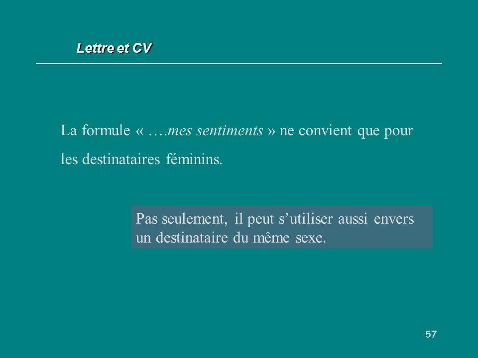 57 La formule « ….mes sentiments » ne convient que pour les destinataires féminins.