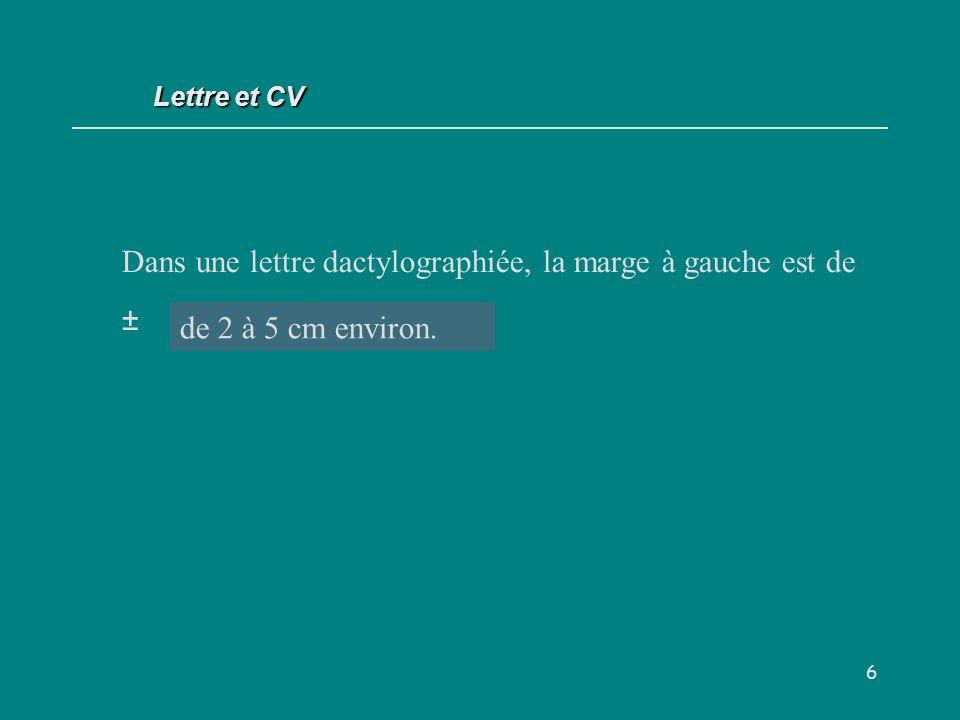 6 Dans une lettre dactylographiée, la marge à gauche est de ±cm. de 2 à 5 cm environ. Lettre et CV